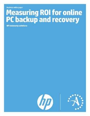 Measuring ROI for online PC backup and recovery - HP Autonomy white paper